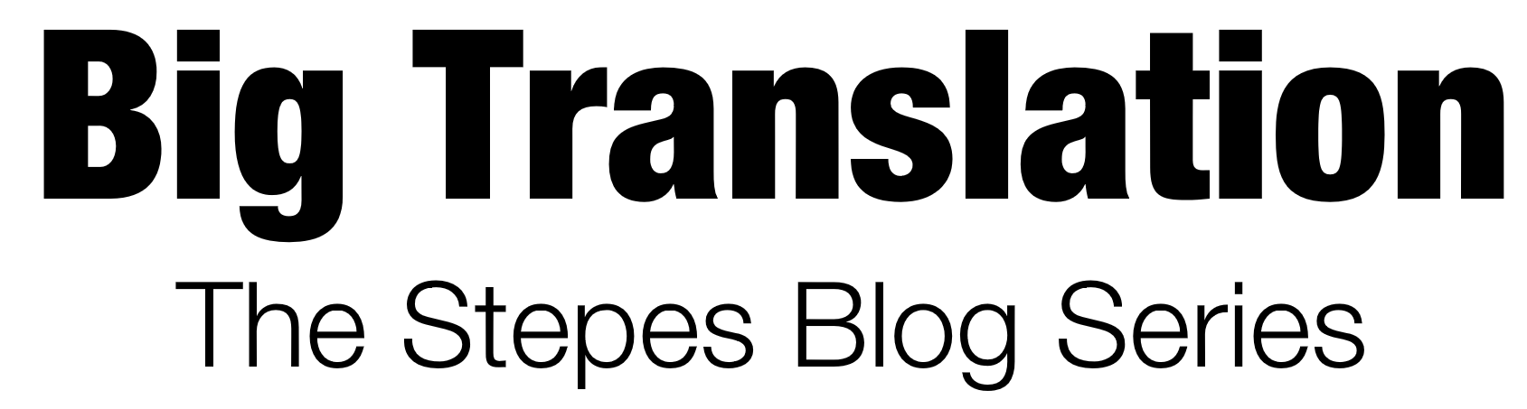 Big Translation – The Stepes Blog Series